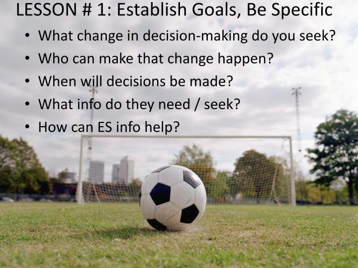 LESSON # 1: Establish Goals, Be Specific
