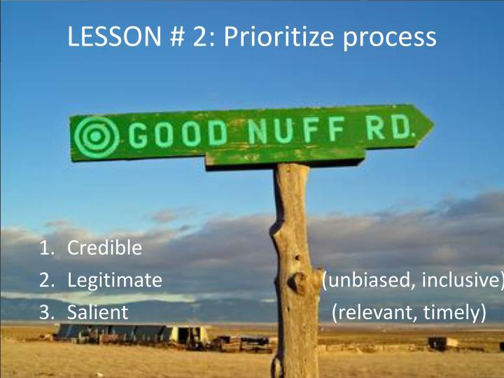 LESSON # 2: Prioritize process