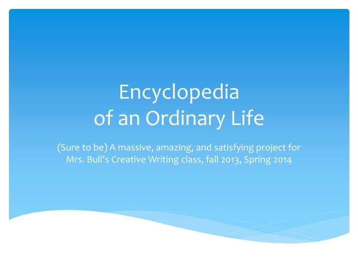 Encyclopedia of an ordinary life