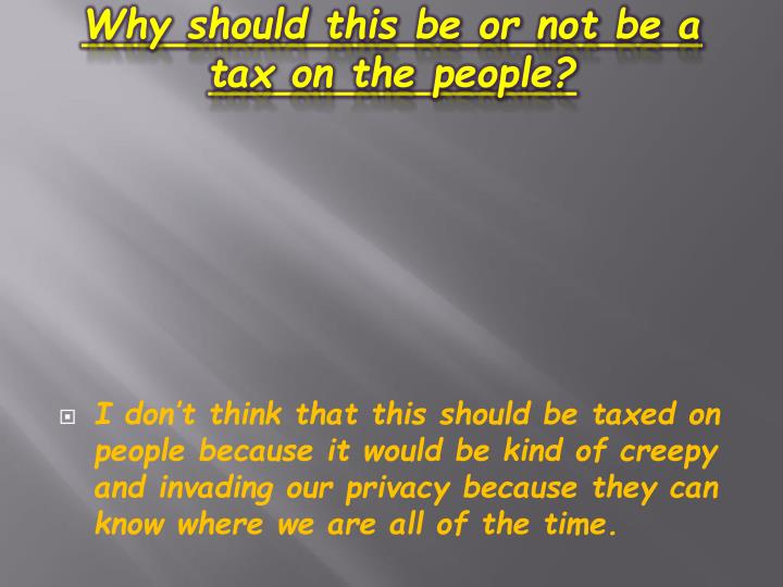Why should this be or not be a tax on the people?