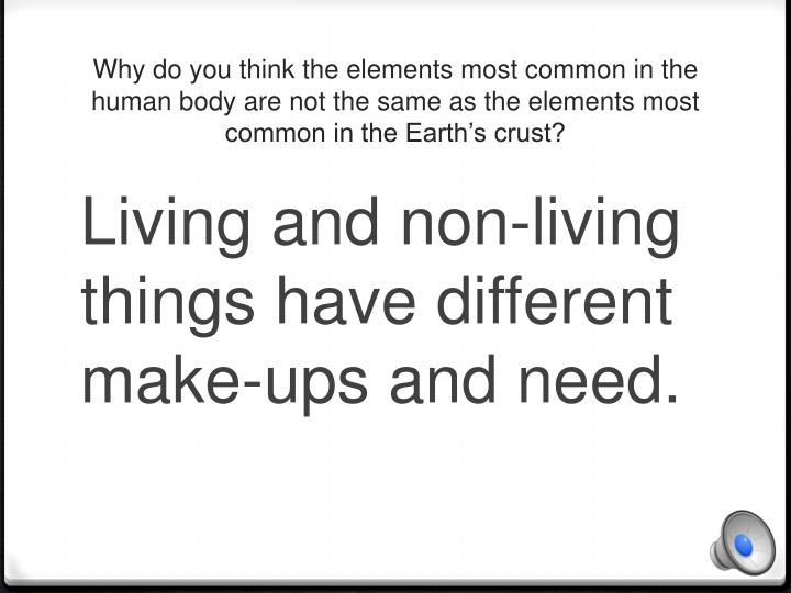 Why do you think the elements most common in the human body are not the same as the elements most common in the Earth's crust?