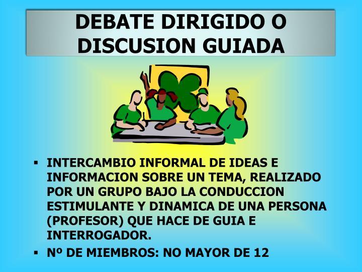 DEBATE DIRIGIDO O DISCUSION GUIADA
