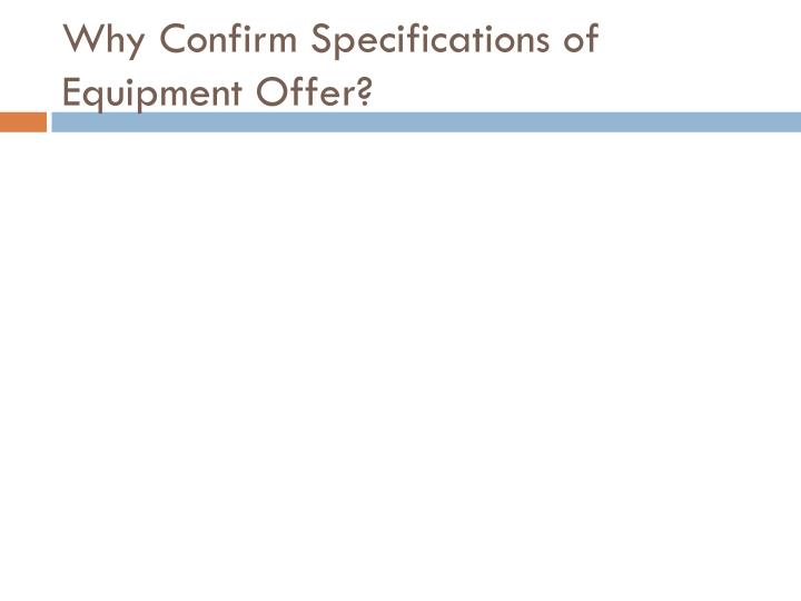 Why Confirm Specifications of Equipment Offer?