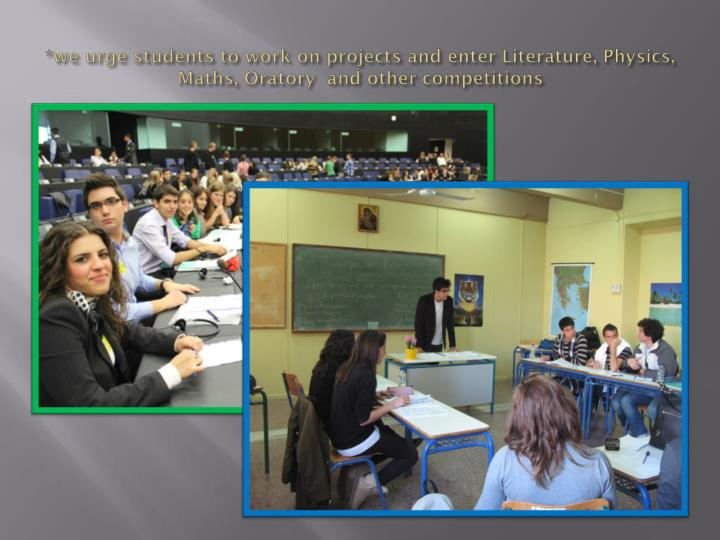 *we urge students to work on projects and enter Literature, Physics,