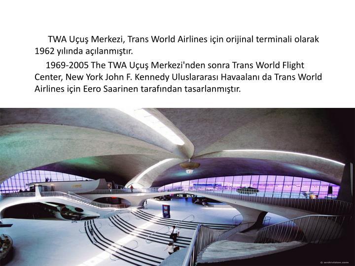 TWA Uçuş Merkezi, Trans World Airlines için orijinal terminali olarak 1962 yılında açılanmıştır.