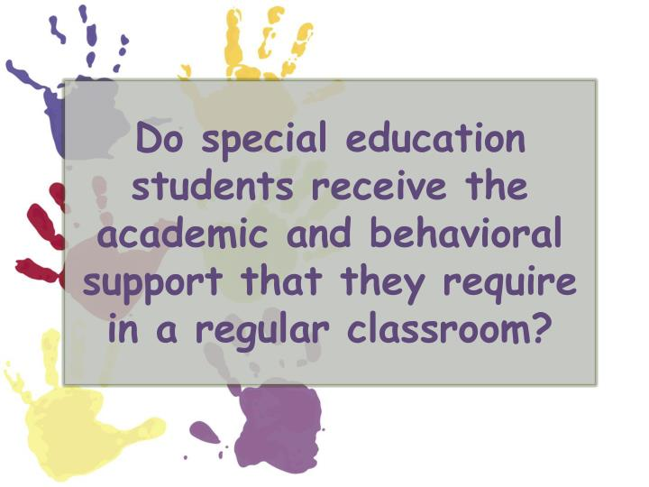 Do special education students receive the academic and behavioral support that they require in a regular classroom?