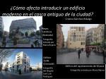 c mo afecta introducir un edificio moderno en el casco antiguo de la ciudad1