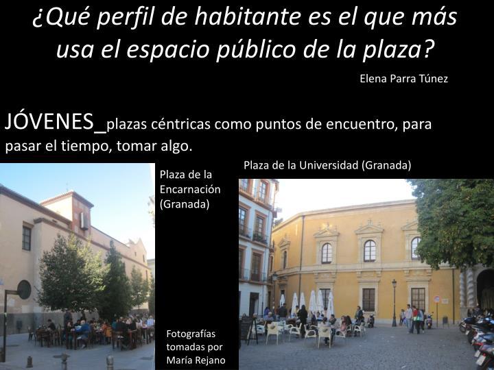 ¿Qué perfil de habitante es el que más usa el espacio público de la plaza?