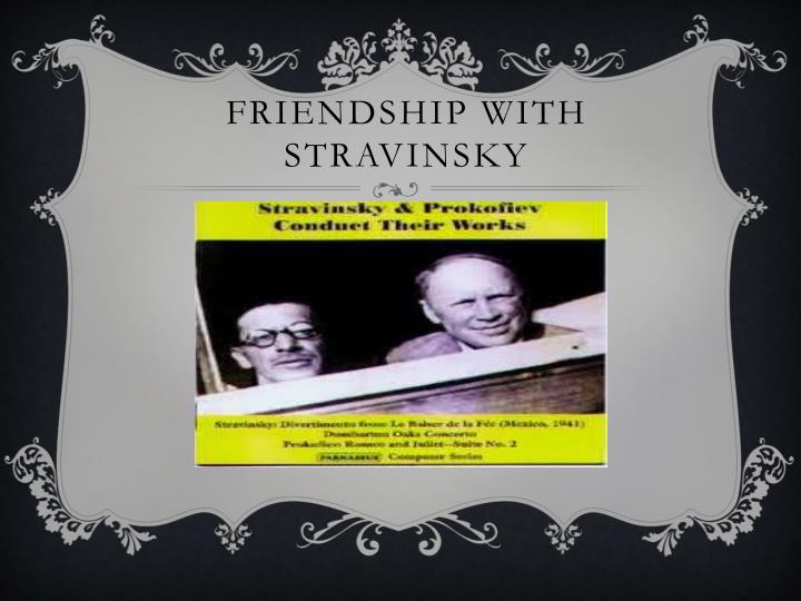 Friendship with Stravinsky