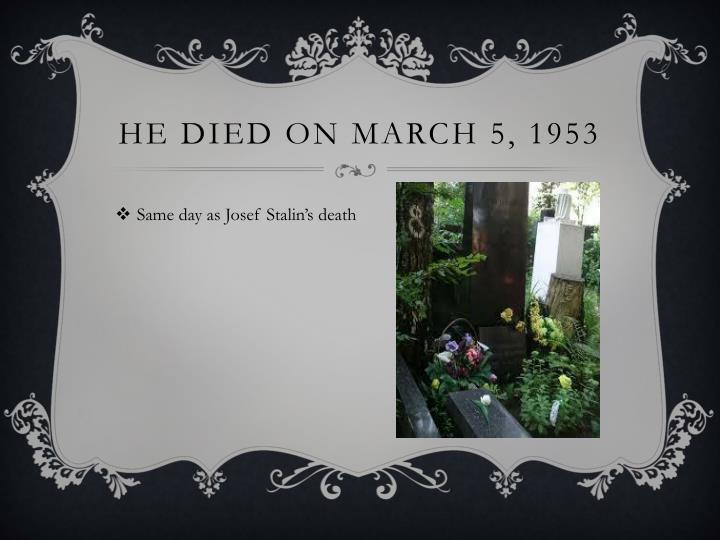 He died on March 5, 1953