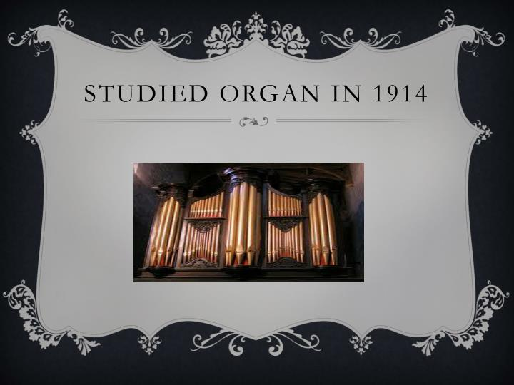 Studied Organ in 1914