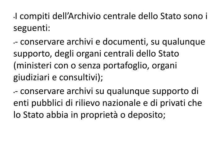 I compiti dell'Archivio centrale dello Stato sono i seguenti: