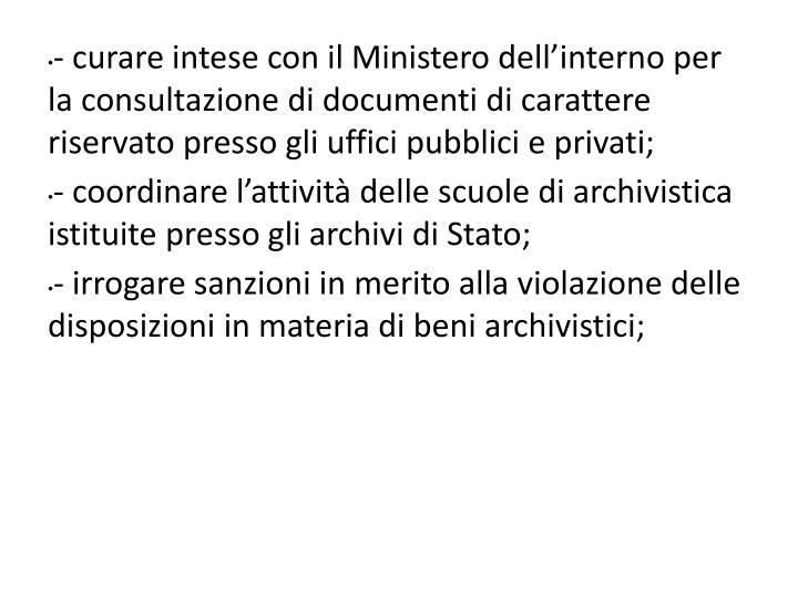 - curare intese con il Ministero dell'interno per la consultazione di documenti di carattere riservato presso gli uffici pubblici e privati;
