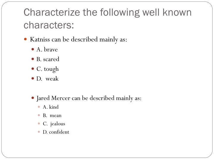 Characterize the following well known characters: