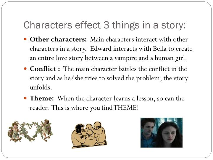 Characters effect 3 things in a story: