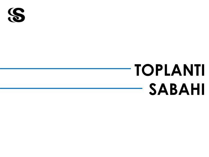 TOPLANTI SABAHI