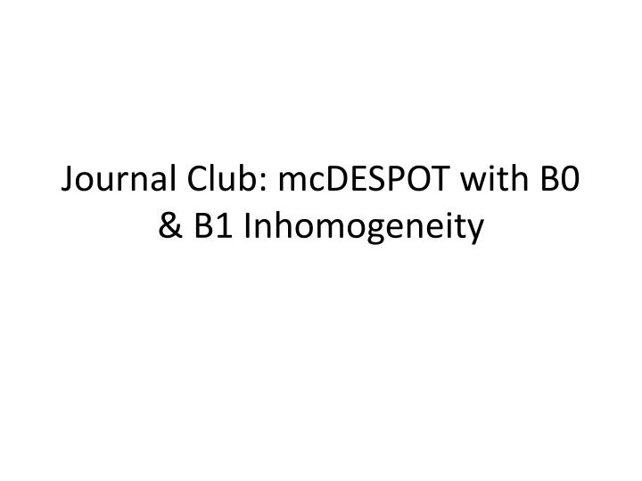 Journal Club: mcDESPOT with B0 & B1