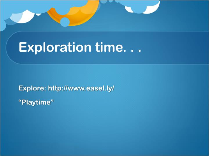 Exploration time. . .