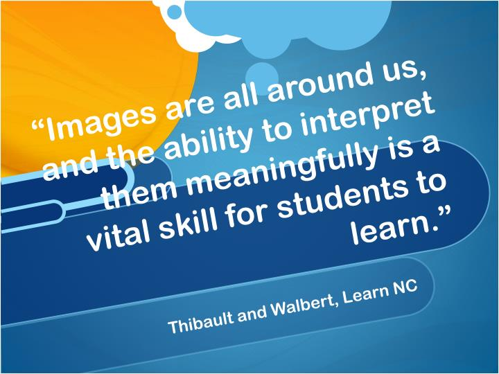 """""""Images are all around us, and the ability to interpret them meaningfully is a vital skill for students to learn."""""""