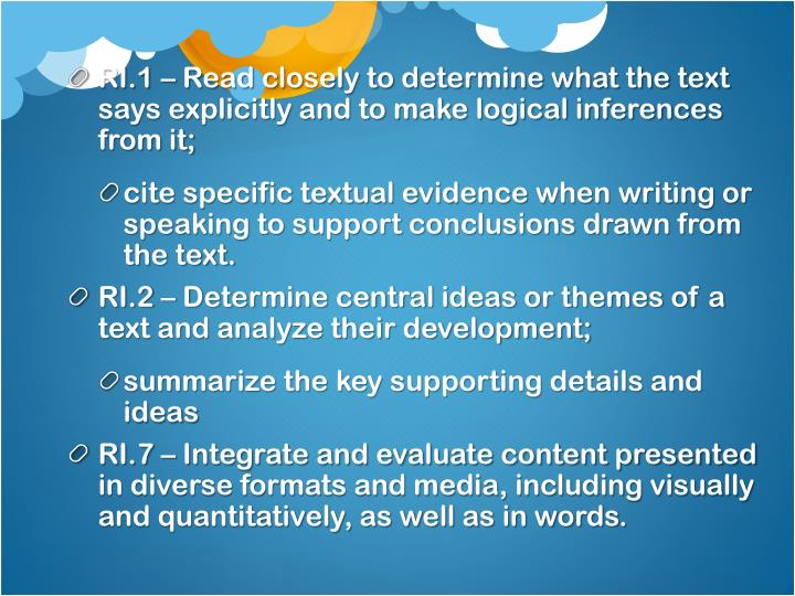 RI.1 – Read closely to determine what the text says explicitly and to make logical inferences from it;