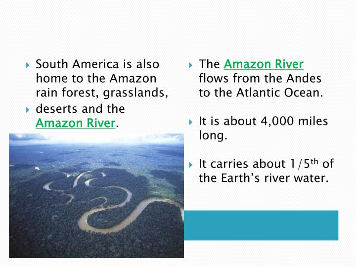 South America is also home to the Amazon rain forest, grasslands,