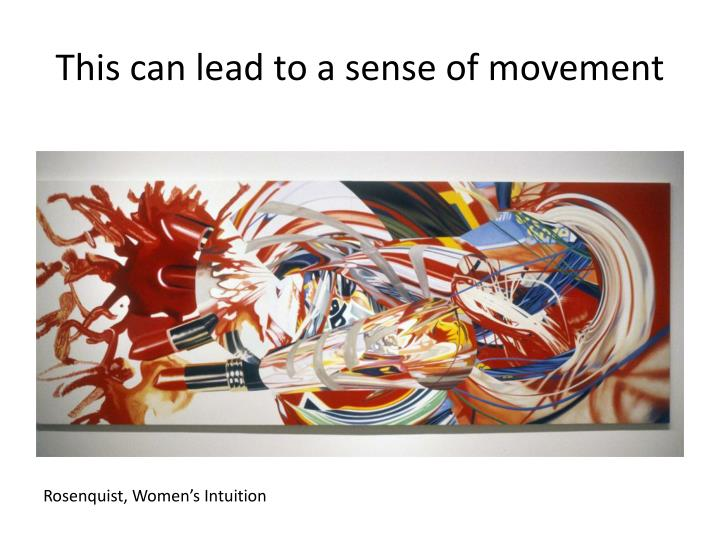 This can lead to a sense of movement