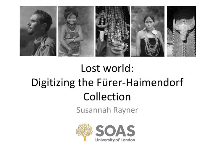 lost world digitizing the f rer haimendorf collection