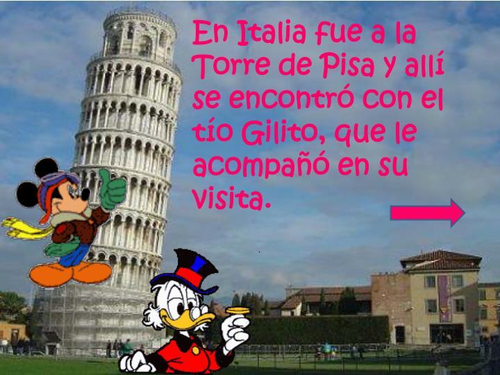 En Italia fue a la Torre de Pisa y allí se encontró con el tío Gilito, que le acompañó en su visita.