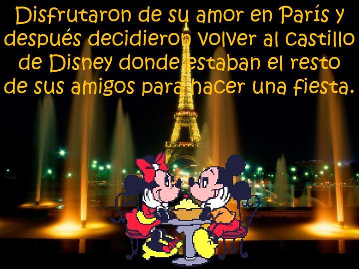 Disfrutaron de su amor en París y después decidieron volver al castillo de Disney donde estaban el resto de sus amigos para hacer una fiesta.