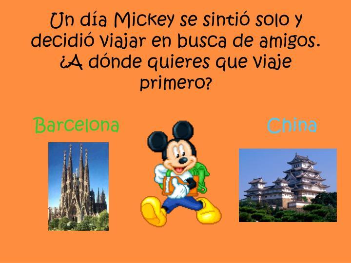 Un día Mickey se sintió solo y decidió viajar en busca de amigos.