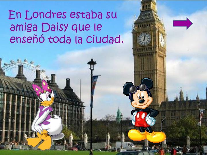 En Londres estaba su amiga Daisy que le enseñó toda la ciudad.