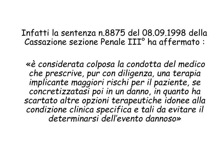 Infatti la sentenza n.8875 del 08.09.1998 della Cassazione sezione Penale III° ha affermato :