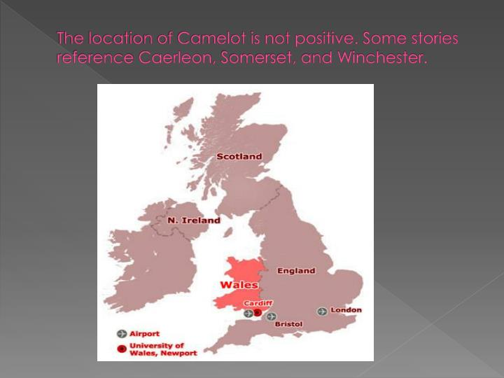 The location of Camelot is not positive. Some stories reference