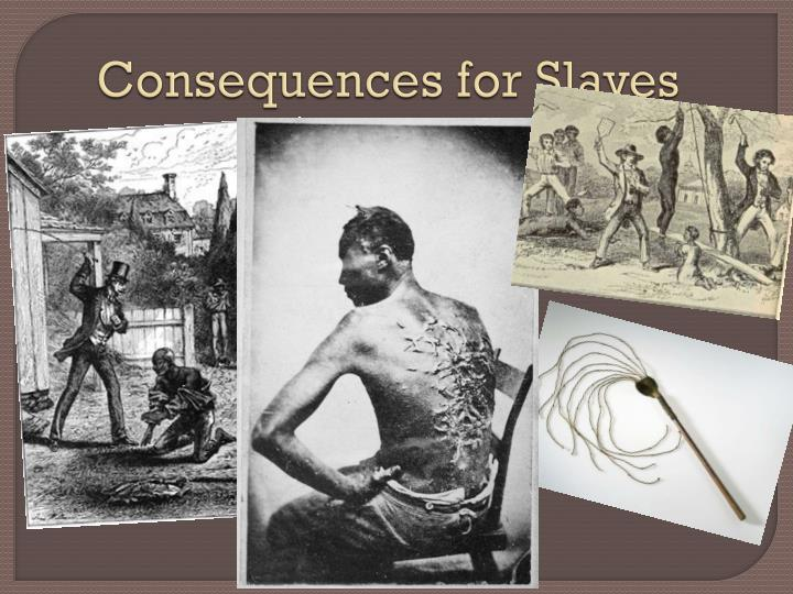 Consequences for Slaves