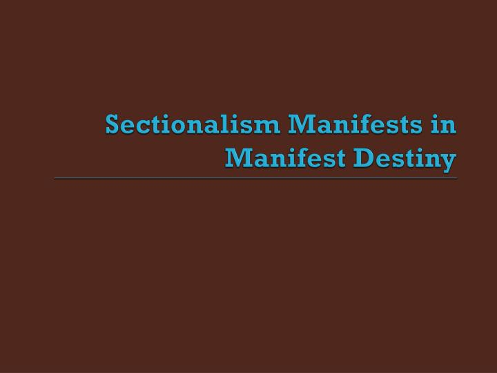 Sectionalism Manifests in Manifest Destiny