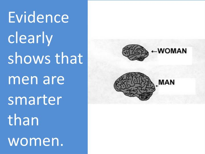 Evidence clearly shows that men are