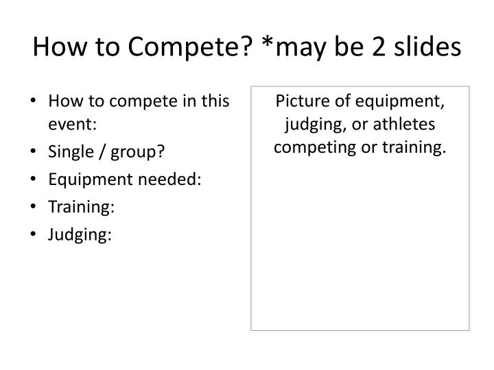 How to Compete? *may be 2 slides