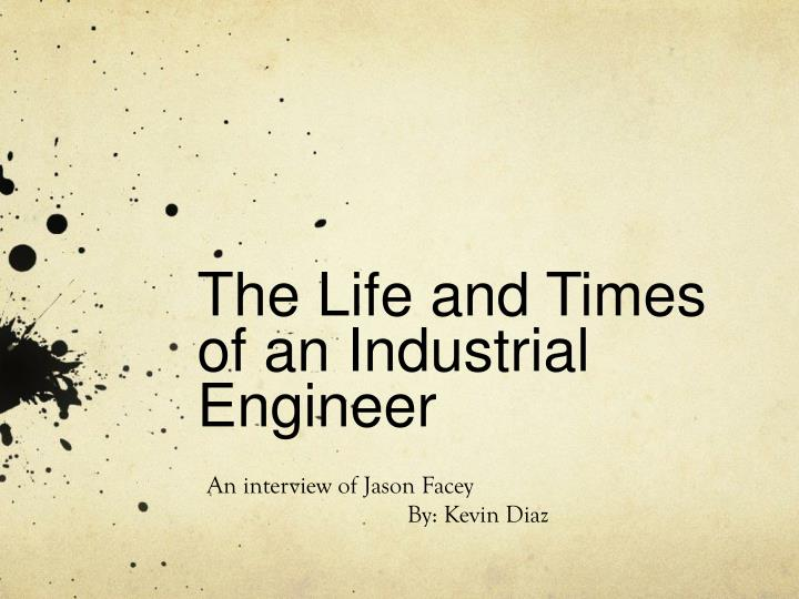The life and times of an industrial engineer