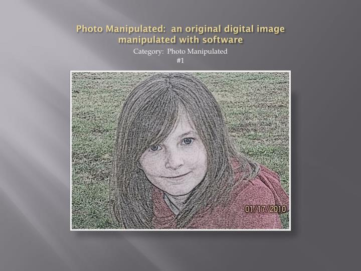 Photo Manipulated:  an original digital image manipulated with software
