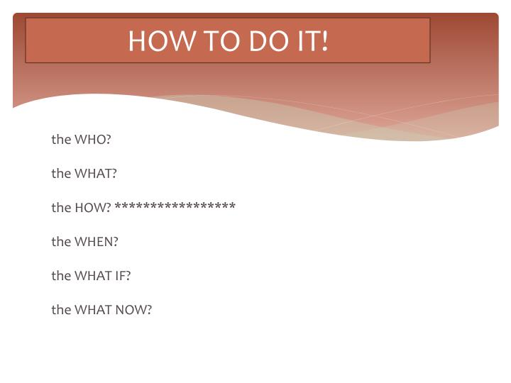 HOW TO DO IT!