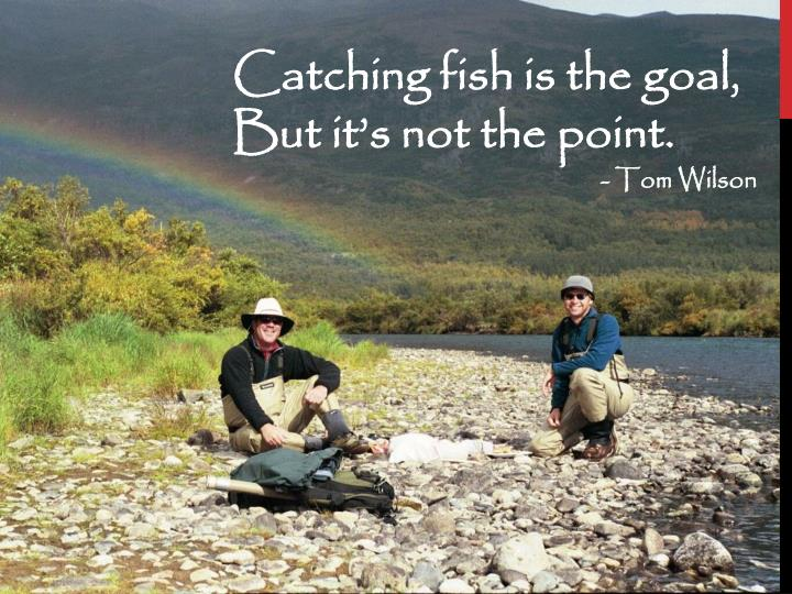 Catching fish is the goal,