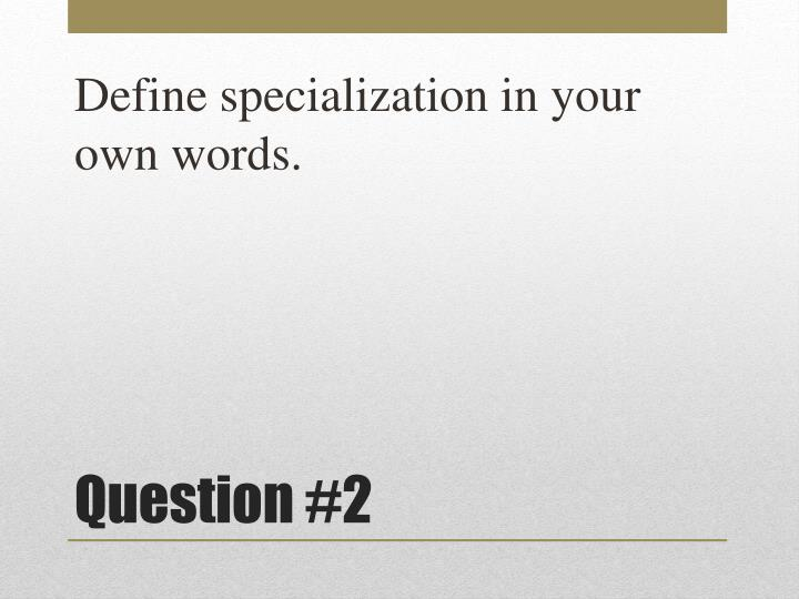 Define specialization in your own words.