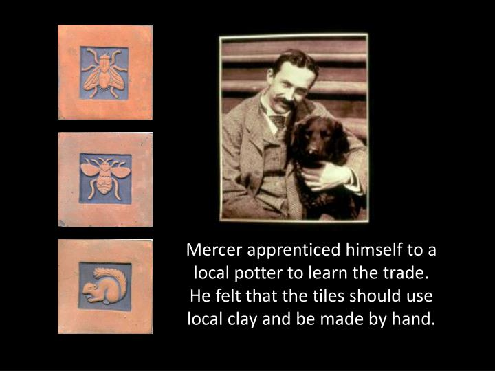 Mercer apprenticed himself to a local potter to learn the trade.