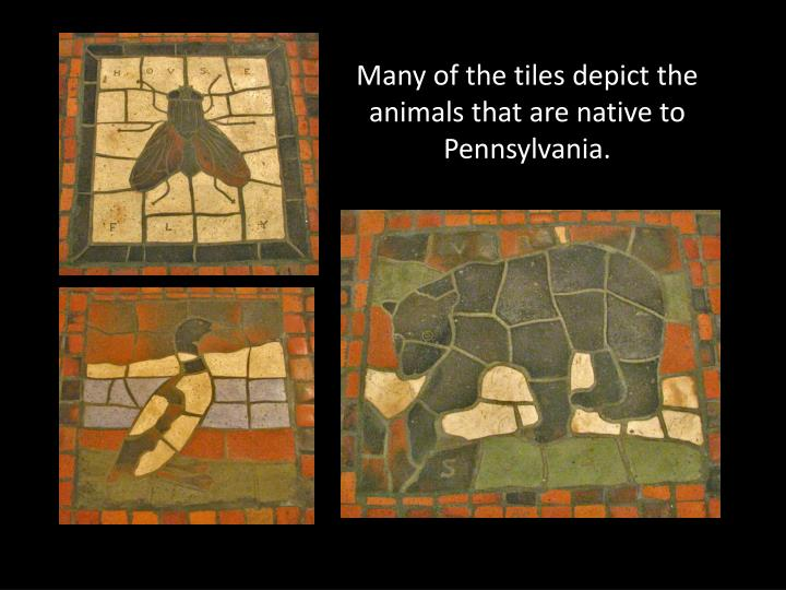 Many of the tiles depict the animals that are native to Pennsylvania.