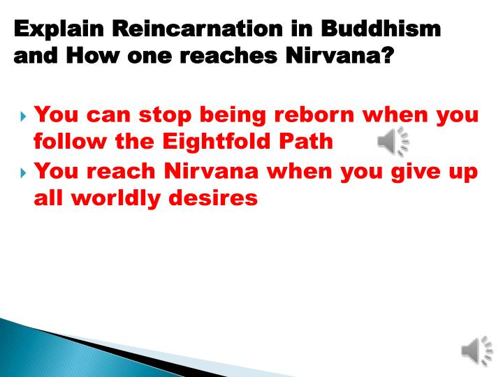 Explain Reincarnation in Buddhism and How one reaches Nirvana?