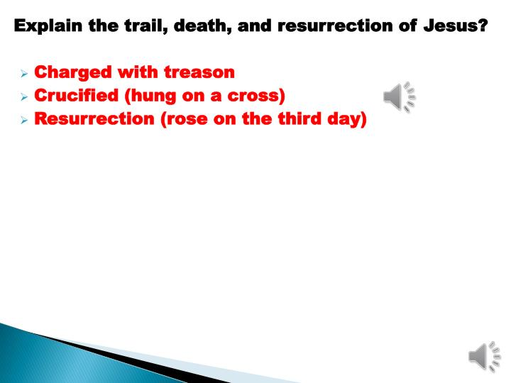 Explain the trail, death, and resurrection of Jesus?