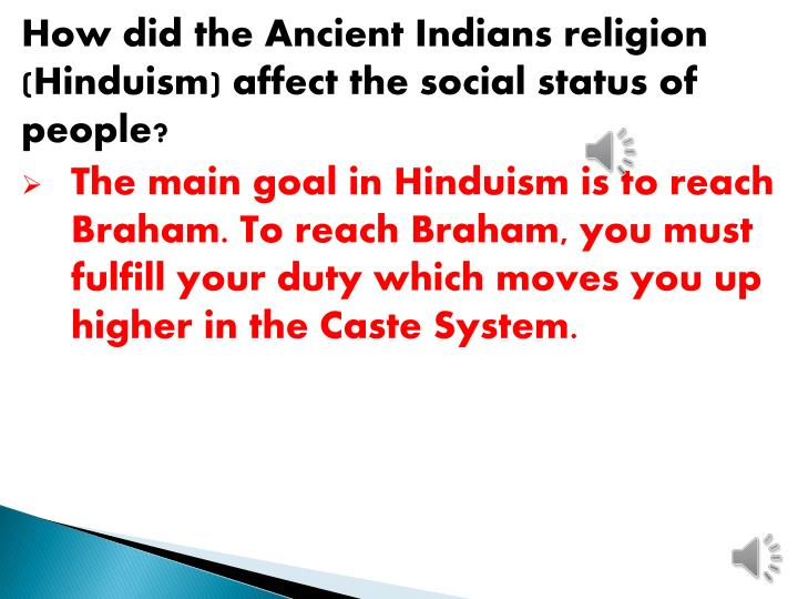 How did the Ancient Indians religion (Hinduism) affect the social status of people?