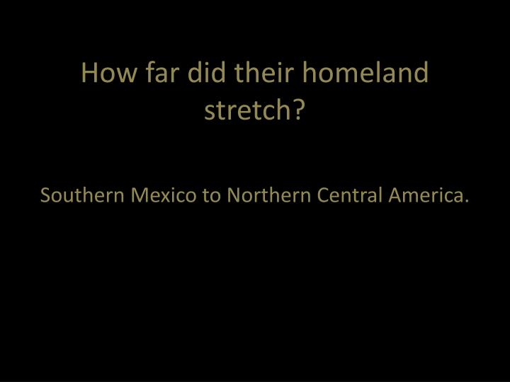 How far did their homeland stretch?
