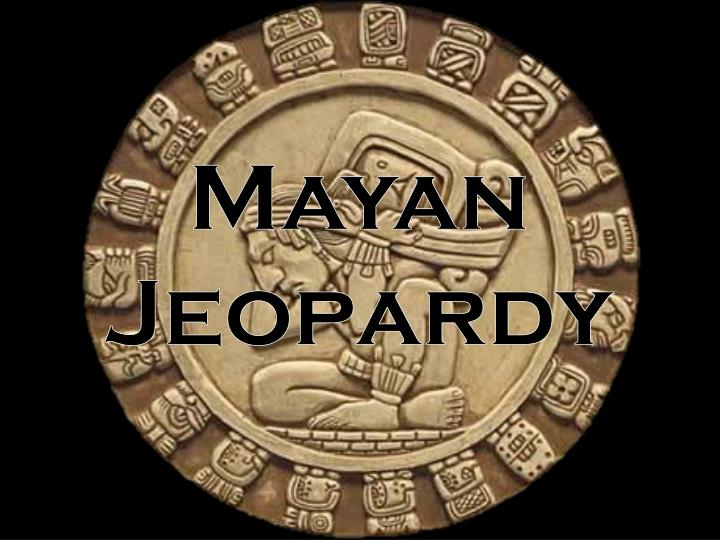 Mayan jeopardy