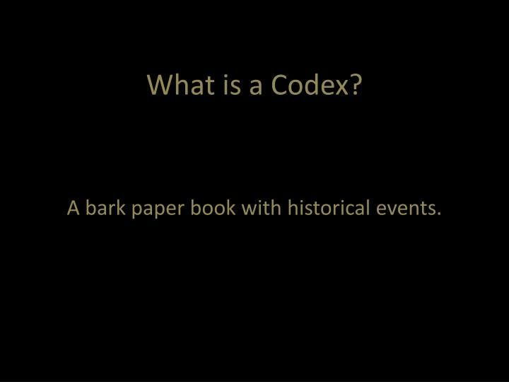What is a Codex?